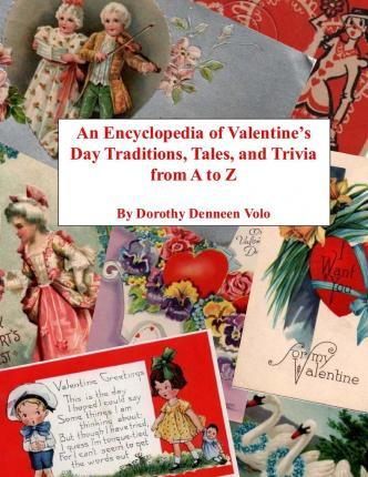 An Encyclopedia of Valentine's Day Traditions, Tales, and Trivia from A to Z