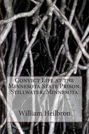 Convict Life at the Minnesota State Prison, Stillwater, Minnesota