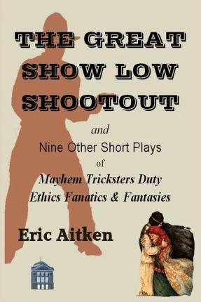 The Great Show Low Shootout and Nine Other Short Plays