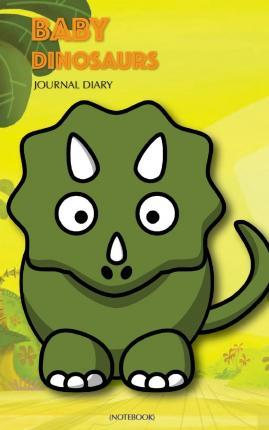 Baby Dinosaurs Journal Diary (Notebook)