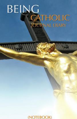 Being Catholic Journal Diary (Notebook)