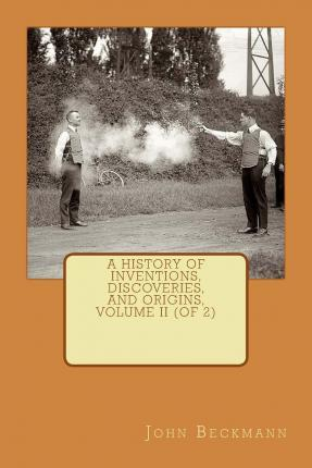 A History of Inventions, Discoveries, and Origins, Volume II (of 2)
