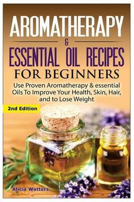 Aromatherapy & Essential Oil Recipes for Beginners