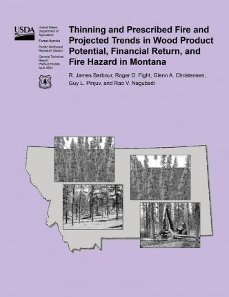 Thinning and Prescribed Fire and Projected Trends in Wood Product Potential, Financial Return, and Fire Hazard in Montana