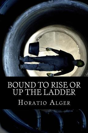 Bound to Rise or Up the Ladder