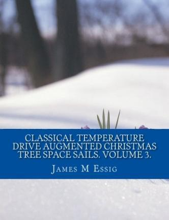 Classical Temperature Drive Augmented Christmas Tree Space Sails. Volume 3.