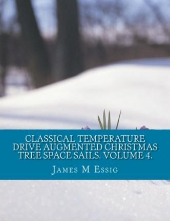 Classical Temperature Drive Augmented Christmas Tree Space Sails. Volume 4.