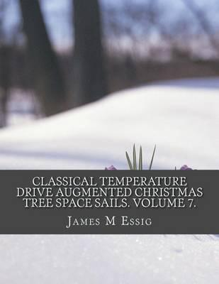 Classical Temperature Drive Augmented Christmas Tree Space Sails. Volume 7.
