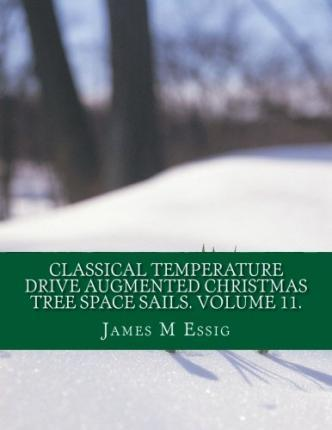 Classical Temperature Drive Augmented Christmas Tree Space Sails. Volume 11.
