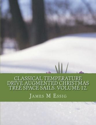 Classical Temperature Drive Augmented Christmas Tree Space Sails. Volume 12.