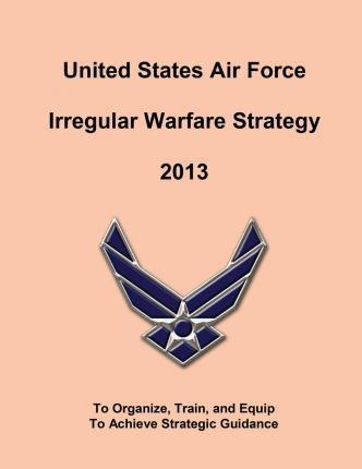 United States Air Force Irregular Walfare Strategy 2013