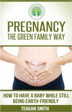 Pregnancy the Green Family Way