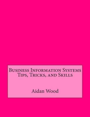 Business Information Systems Tips, Tricks, and Skills