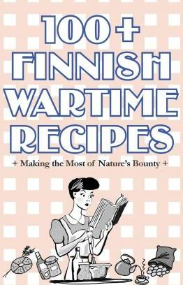 100+ Finnish Wartime Recipes