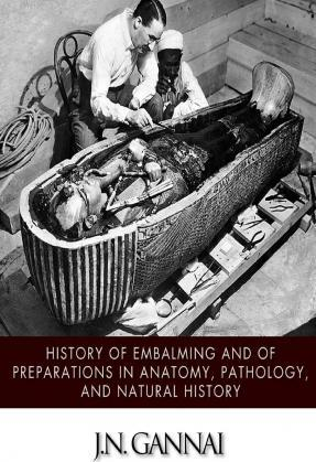 History of Embalming and of Preparations in Anatomy, Pathology, and Natural Hiistory