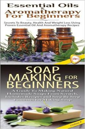 Essential Oils & Aromatherapy for Beginners & Soap Making for Beginners