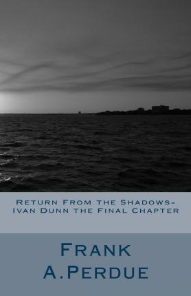 Return from the Shadows-Ivan Dunn the Final Chapter