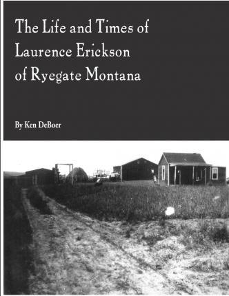 The Life and Times of Laurence Erickson of Ryegate Montana