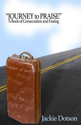 Journey to Praise a Book of Consecration and Fasting