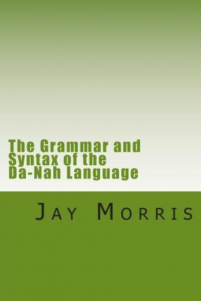 The Grammar and Syntax of the Da-Nah Language