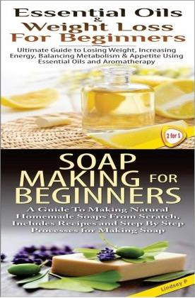 Essential Oils & Weight Loss for Beginners & Soap Making for Beginners