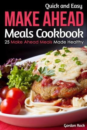 Quick and Easy Make Ahead Meals Cookbook