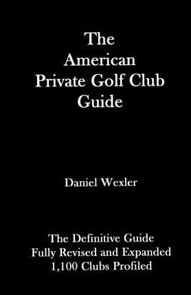 The American Private Golf Club Guide