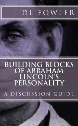 Building Blocks of Abraham Lincoln's Personality