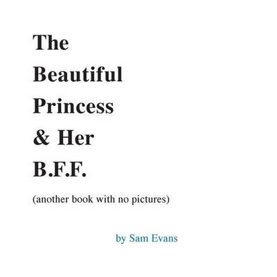 The Beautiful Princess & Her B.F.F. (Another Book with No Pictures)