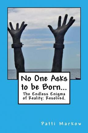 No One Asks to Be Born...