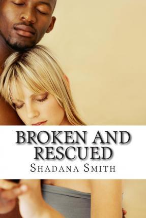 Broken and Rescued