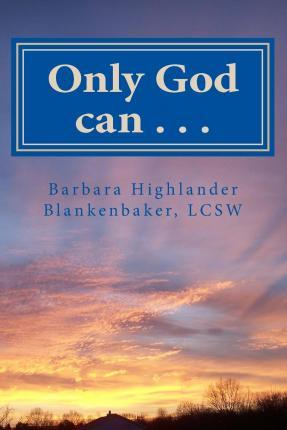 Only God Can . . .