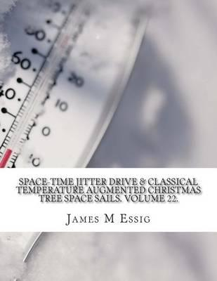 Space-Time Jitter Drive & Classical Temperature Augmented Christmas Tree Space Sails. Volume 22.