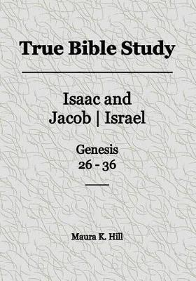 True Bible Study - Isaac and Jacob-Israel Genesis 26-36