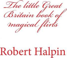 The Little Great Britain Book of Magical Flirts