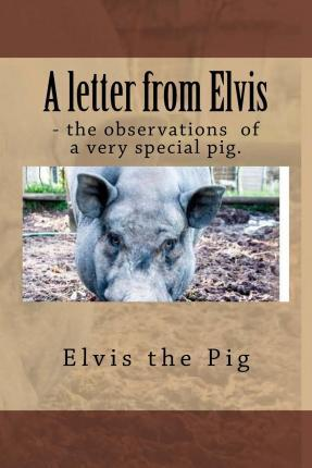 A Letter from Elvis - The Jottings of a Very Special Pig.