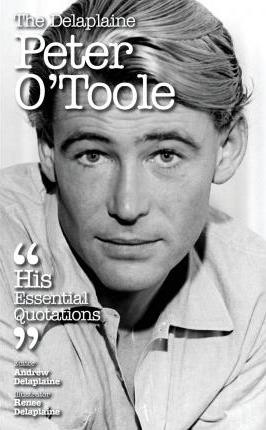 The Delaplaine Peter O'Toole - His Essential Quotations