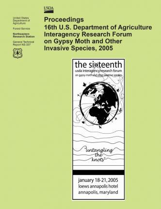 Proceedings 16th U.S. Department of Agriculture Interagency Research Forum on Gypsy Moth and Other Invasive Species 2005