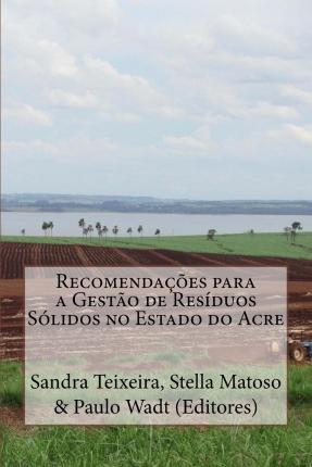 Recomendacoes Para a Gestao de Residuos Solidos No Estado Do Acre