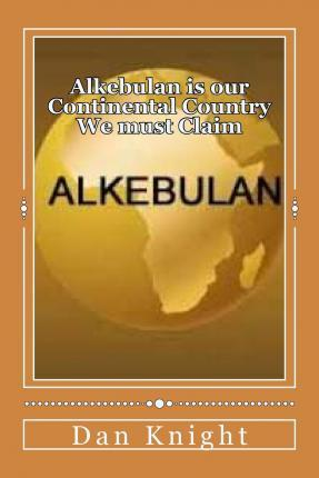 Alkebulan Is Our Continental Country We Must Claim