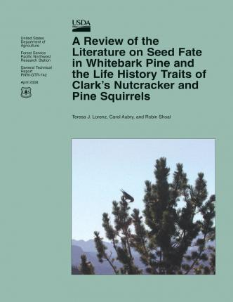 A Review of the Literature on Seed Fate in Whitebark Pine and the Life History Traits of Clark?s Nutcracker and Pine Squirrels