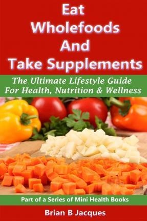 Eat Wholefoods and Take Supplements