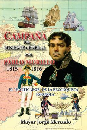 Campana de Invasion del Teniente General Don Pablo Morillo 1815-1816