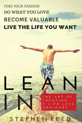 Lean in - The Art of Creating a Life Less Ordinary