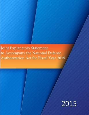 Joint Explanatory Statement to Accompany the National Defense Authorization ACT for Fiscal Year 2015