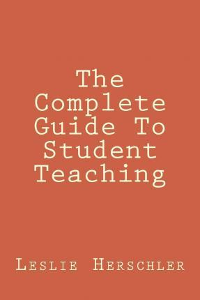 The Complete Guide to Student Teaching