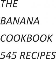 The Banana Cookbook 545 Recipes