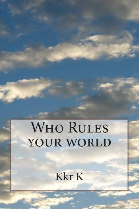 Who Rules Your World