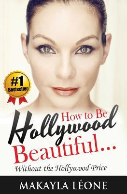 How to Be Hollywood Beautiful Without the Hollywood Price