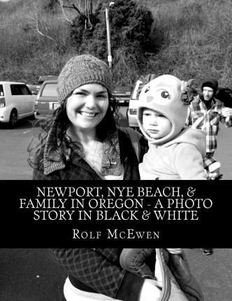 Newport, Nye Beach, & Family in Oregon - A Photo Story in Black & White